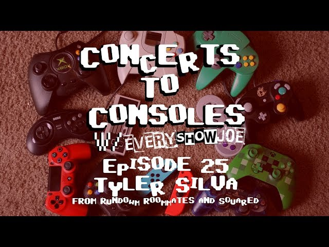 Concerts To Consoles: Episode 25 - Tyler Silva