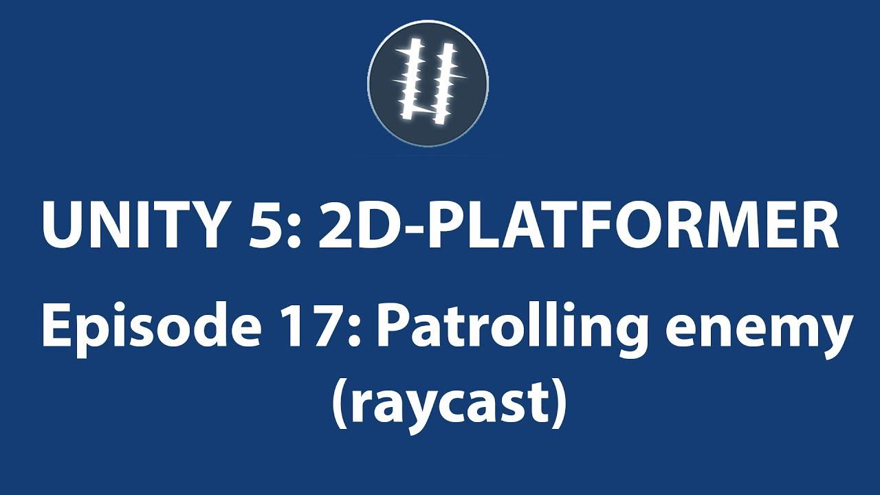 Unity 5: 2D PLATFORMER-Patrolling Enemy[17] using Raycast