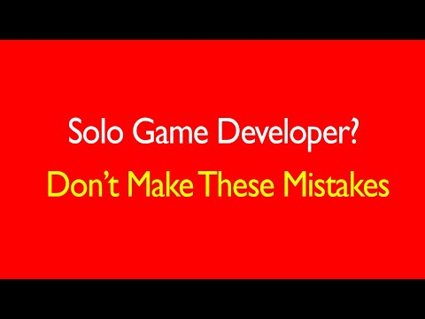 8 Solo Game Developer Mistakes to Avoid! [2019]