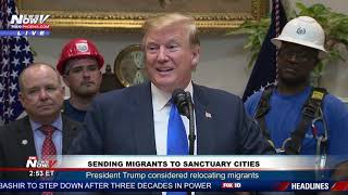 OPEN ARMS: President Trump Considers Sending Migrants To Sanctuary Cities and States