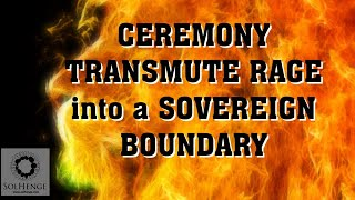 Healing Ceremony | Transmute rage into a sovereign boundary. Guided meditation ceremony | Heal anger