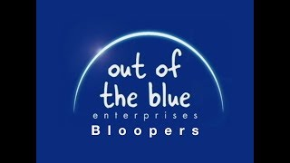Out of the Blue Enterprises Bloopers