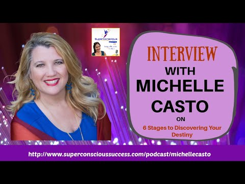 Superconscious Success Podcast Episode #3 - Michelle Castos - 6 Stages To Discovering Your Destiny
