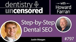 797 Step-by-Step Dental SEO with Justin Morgan, The Dental Marketing Guy : Dentistry Uncensored