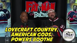 LOVECRAFT COUNTRY, AMERICAN GODS, POWERS BOOTHE