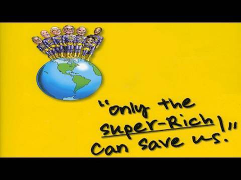 """""""ONLY THE SUPER-RICH CAN SAVE US"""""""