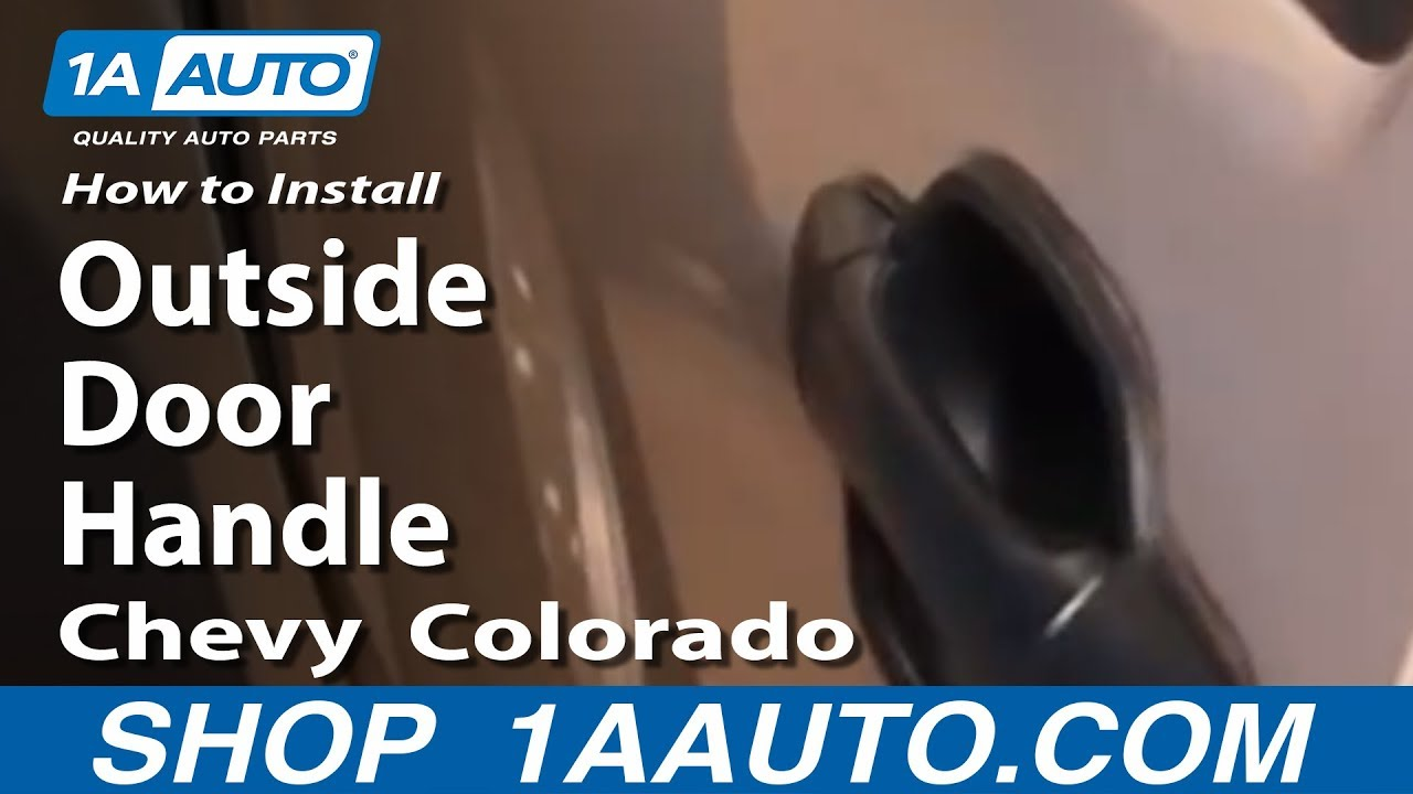 How To Install Replace Front Outside Door Handle Chevy Colorado 04 12 Youtube