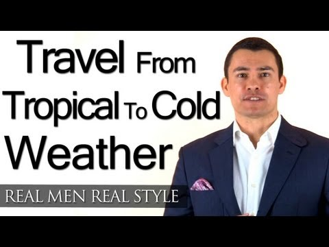 Travel Advice - Clothing For A Man Traveling From Tropical to Cold Weather Country - Menswear Tips