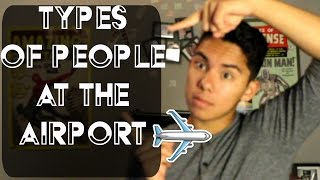 TYPES OF PEOPLE AT THE AIRPORT!!!!!