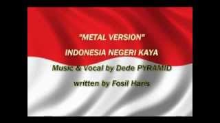 INDONESIA NEGERI KAYA (METAL Version) - Dede PYRAMID.wmv