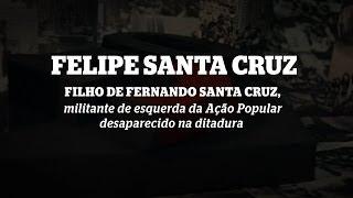 Filhos do Golpe: Felipe Santa Cruz