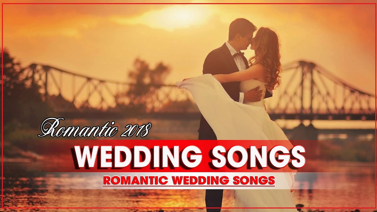Modern Wedding Songs 2018 Best Romantic Wedding Songs Collection