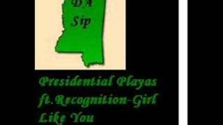Girl Like You-Presidential Playas Ft. RecognitioN
