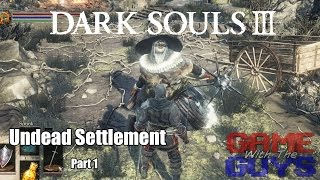 Dark Souls 3 In-depth Look at Lore and Strategy - 04 - Undead Settlement - Part 1