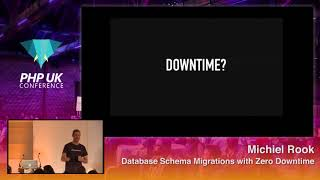 PHP UK Conference 2018 - Michiel Rook - Database Schema Migrations with Zero Downtime