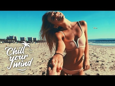 Summer Chill House Mix 2018 ' Come With Me