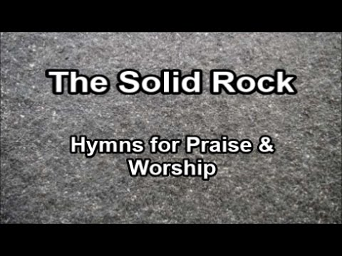 The Solid Rock - Hymns for Praise & Worship (Lyrics) - YouTube