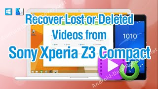 How to Recover Lost or Deleted Videos from Sony Xperia Z3 Compact