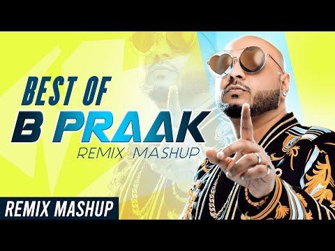 Best Of B Praak (Remix Mashup) | B Praak | Ammy Virk | Sargun Mehta | Himanshi Khurana