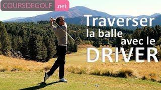 Traverser la balle avec le Driver - Cours de golf avec Renaud Poupard