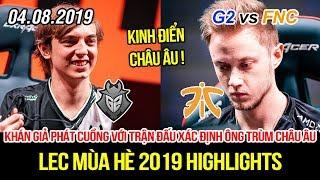 [LEC 2019] G2 vs FNC Highlights | Khán giả phát cuồng với siêu kinh điển châu Âu, ông trùm là đây