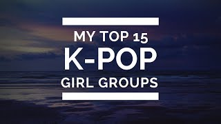 My Top 15 K-pop Girl Groups