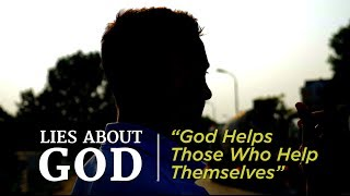 "Lies About God: ""God Helps Those Who Help Themselves"""