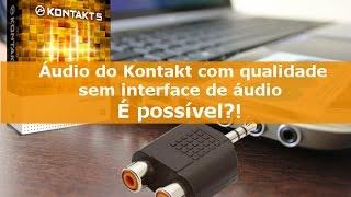 Áudio do Kontakt com qualidade sem placa de som externa! É possível?!