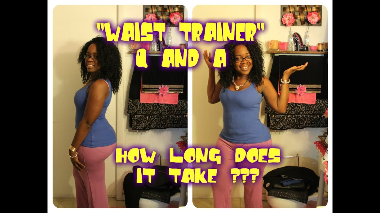 '''WAIST TRAINER''' Q AND A ...HOW LONG DOES IT TAKE ...