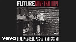 Future - Move That Dope (audio) ft. Pharrell, Pusha T, Casino