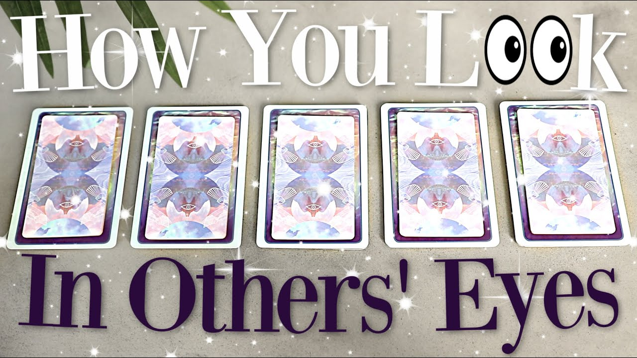 How You LOOK  👀 In Other Peoples Eyes (PICK A CARD)
