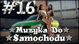 ✯ Muzyka Do Samochodu ✯ Na Imprezę / Domówkę 2017 ✯ #16