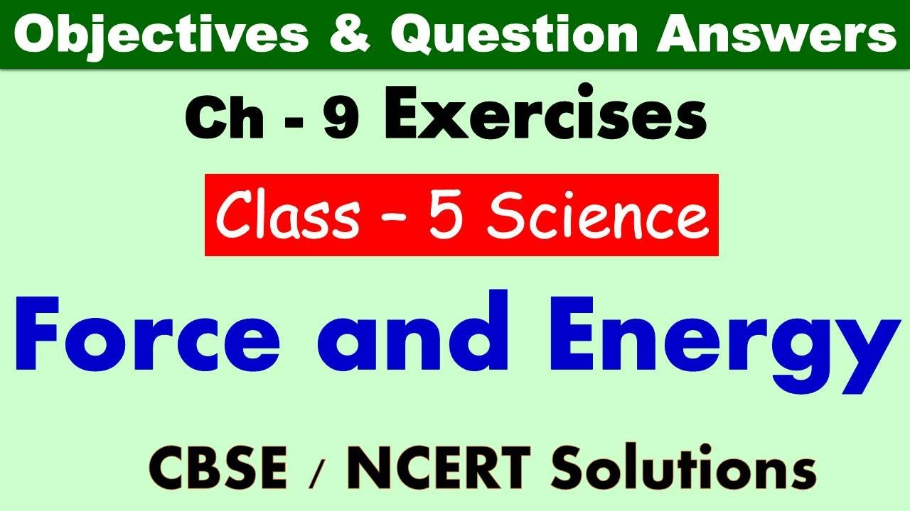 hight resolution of Force and Energy   Class : 5 Science   Exercises \u0026 Question Answers   CBSE/  NCERT   Lesson Exercises - YouTube