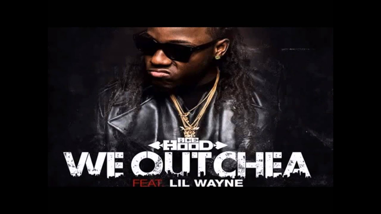 Ace Hood- We Outchea ft. Lil Wayne Lyrics - YouTube