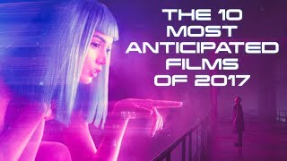 The 10 Most Anticipated Films of 2017
