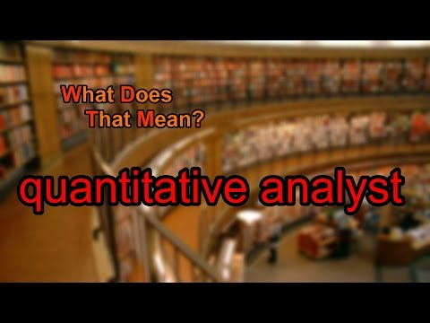 What does quantitative analyst mean?