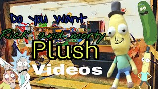 Do you want rick and Morty plush videos??
