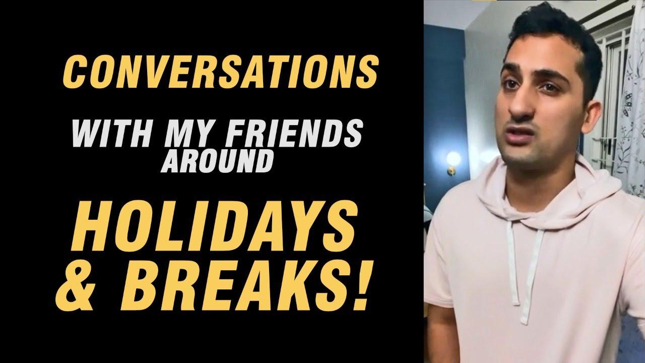 Conversations With My Friends Around Holidays & Breaks! 🌟   Danish Sait