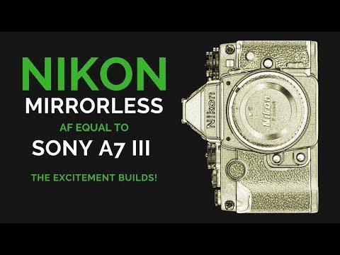 45 MP Nikon MIRRORLESS AF will EQUAL Sony a7 III