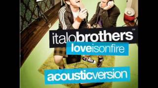Italobrothers - Love is on fire (Acoustic Version)