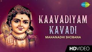 Kaavadiyam Kavadi   காவடியாம் காவடி   Tamil Devotional Video   Mahanadhi Shobana   Murugan Songs