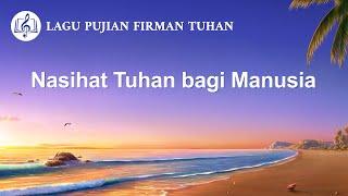 Lagu Rohani Kristen 2020 - Nasihat Tuhan bagi Manusia