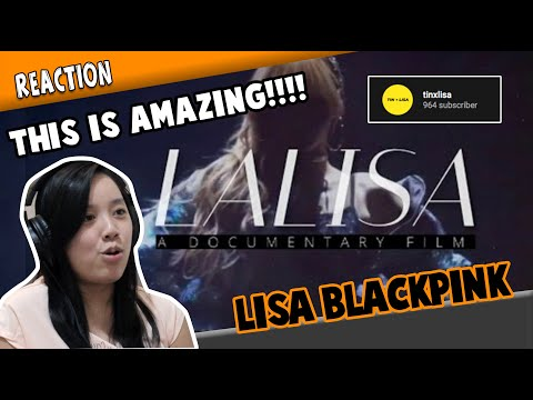 LALISA A Documentary Film BY TINXLISA ( REACTION )