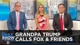 Grandpa Trump Calls Fox & Friends | The Daily Show
