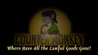 Counter Monkey - Where Have All the Lawful Goods Gone?