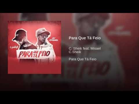 C.Sheik Feat Misael - Para Que Tá Feio (Versão Original)