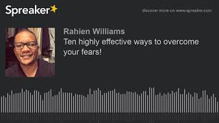 Ten highly effective ways to overcome your fears!