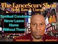 Spiritual Condoms: Never Leave Home Without Them! - The LanceScurv Show