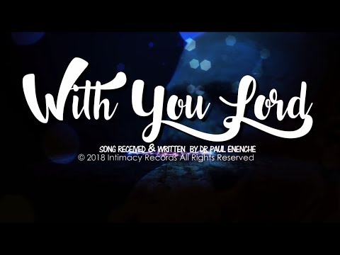 WITH YOU LORD by Dr Pastor Paul Enenche