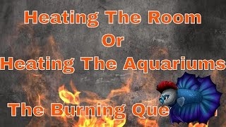 Heating The Room Or Heating The Aquarium or Fish Tanks